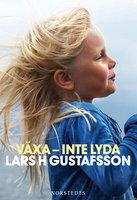 Växa - inte lyda - Lars H. Gustafsson