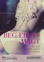 BEGÆRETS MAGT - Sex små fortællinger for voksne - Camille Bech