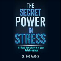 The Secret Power In Stress - Reduce Resistance In Your Relationships - Robert Rausch