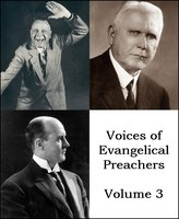 Voices of Evangelical Preachers - Volume 3 - Charles M. Alexander, Billy Sunday, George W. Truett