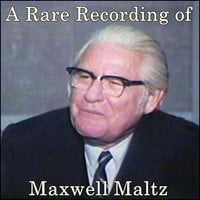 A Rare Recording of Maxwell Maltz - Maxwell Maltz