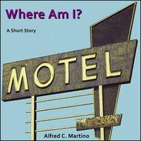 Where Am I? - Alfred C. Martino