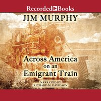 Across America on an Emigrant Train - Jim Murphy
