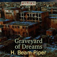 Graveyard of Dreams - H. Beam Piper