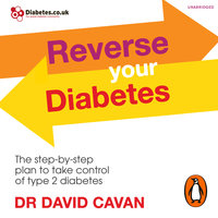 Reverse Your Diabetes: The Step-by-Step Plan to Take Control of Type 2 Diabetes - Dr. David Cavan