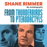 Shane Rimmer - From Thunderbirds to Pterodactyls - Shane Rimmer