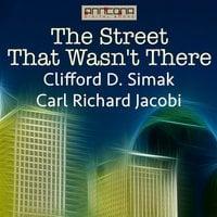 The Street That Wasn't There - Clifford D. Simak, Carl Richard Jacobi