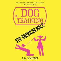 Dog Training the American Male - L.A. Knight