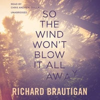 So the Wind Won't Blow It All Away - Richard Brautigan