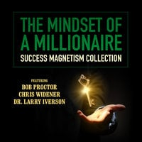 The Mindset of a Millionaire - Larry Iverson, Mark Victor Hansen, Chris Widener, Debbie Allen, Bob Proctor, Loral Langemeier, James Malinchak, Sherrin Ross Ingram, Pamela Jett, Charley Tremendous Jones