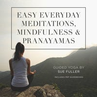 Easy Everyday Meditations, Mindfulness, and Pranayamas - Sue Fuller