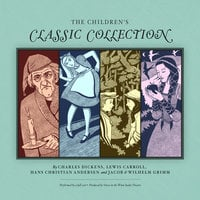 The Children's Classic Collection - Charles Dickens, Lewis Carroll, Hans Christian Andersen, The Brothers Grimm