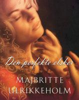 Den perfekte elsker - Majbritte Ulrikkeholm