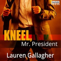 Kneel, Mr. President - Lauren Gallagher