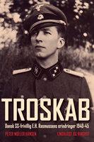 Troskab - Dansk SS-frivillig E.H. Rasmussens erindringer 1940-45 - Peter Møller Hansen