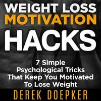Weight Loss Motivation Hacks - Derek Doepker