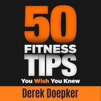 50 Fitness Tips You Wish You Knew - Derek Doepker