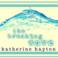 The Breaking Wave - Katherine Hayton