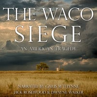 The Waco Siege - An American Tragedy - Jack Rosewood,Dwayne Walker