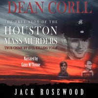 Dean Corll - The True Story of The Houston Mass Murders