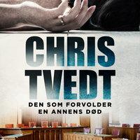 Den som forvolder en annens død - Chris Tvedt