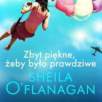 Zbyt piękne, żeby było prawdziwe - Sheila O'Flanagan