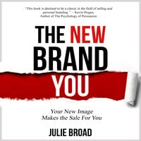 The New Brand You - Your New Image Makes the Sale for You - Julie Broad