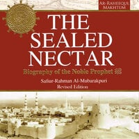 The Sealed Nectar: Biography of the Noble Prophet - Safi-ur-Rahman al-Mubarkpuri