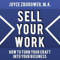 Sell Your Work - How To Turn Your Craft Into Your Business - Joyce Zborower