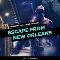 Escape From New Orleans - Henry L. Sullivan III