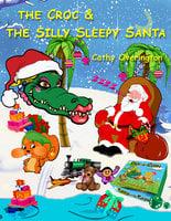 The Croc & The Silly Sleepy Santa - Cathy Overington
