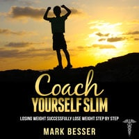 Coach Yourself Slim - Losing weight successfully - lose weight step by step. - Mark Besser
