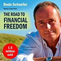 The Road to Financial Freedom: Earn Your First Million in Seven Years - Bodo Schäfer