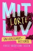 Mit lorteliv - en kærlighedshistorie - Vibeke Bækkelund Lassen