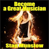 Become A Great Musician - Stan Munslow