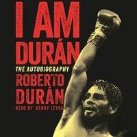 I Am Duran - Roberto Duran