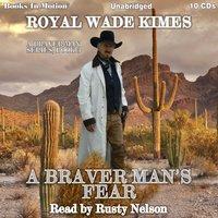 A Braver Man's Fear - Royal Wade Kimes