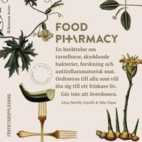 Food Pharmacy : en berättelse om tarmfloror, snälla bakterier, forskning och antiinflammatorisk mat - Mia Clase, Lina Nertby Aurell