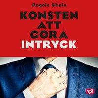 Konsten att göra intryck - Angela Ahola