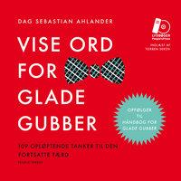 Vise ord for glade gubber - Dag Sebastian Ahlander