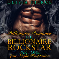 The Billionaire Rockstar - Late Night Temptation - Olivia Pierce