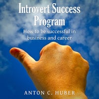 Introvert Success Program - Anton C. Huber