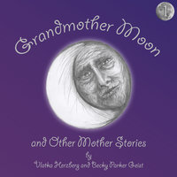 Grandmother Moon and Other Mother Stories - Natasha Tasiyana Kolida,Vlatka Herzberg,Becky Parker Geist