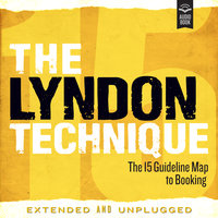 The Lyndon Technique: The 15 Guideline Map To Booking Extended and Unplugged - Amy Lyndon