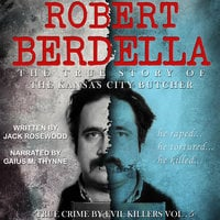 Robert Berdella - The True Story of The Kansas City Butcher - Jack Rosewood