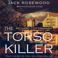 Richard Cottingham - The True Story of The Torso Killer - Jack Rosewood