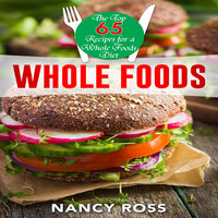Whole Food - The Top 65 Recipes for a Whole Foods Diet - Nancy Ross