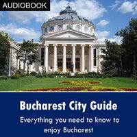 Bucharest City Guide - Various Authors