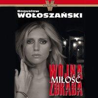 Wojna. Miłość. Zdrada - Bogusław Wołoszański