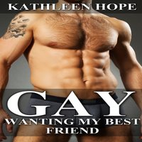 Gay - Wanting My Best Friend - Kathleen Hope